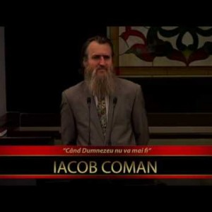 Iacob Coman – Când Dumnezeu nu va mai fi (17.08.2016)