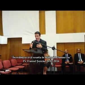 """Incredinteaza-ti soarta in mana lui Dumnezeu"" – Daniel Sercau"