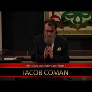 Iacob Coman – Mincinos, neștiutor sau sfânt? (23.11.2016)
