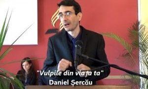 """""""Vulpile din viata ta"""" Daniel Sercau"""