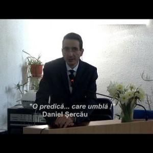 """O predica… care umbla"" Daniel Sercau"