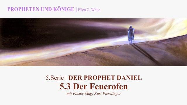"""5.3.Der Feuerofen – """"DER PROPHET DANIEL"""" von PROPHETEN UND KÖNIGE – Kurt Piesslinger"""