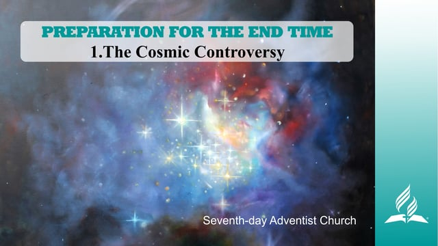 1.THE COSMIC CONTROVERSY – PREPARATION FOR THE END TIME | Pastor Kurt Piesslinger, M.A.