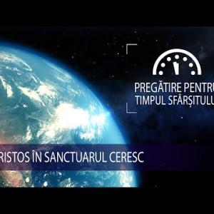 5 – Hristos în sanctuarul ceresc | Pregătire pentru Timpul Sfârșitului
