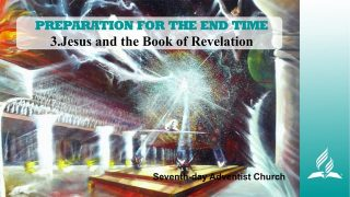 3.JESUS AND THE BOOK OF REVELATION – PREPARATION FOR THE END TIME | Pastor Kurt Piesslinger, M.A.