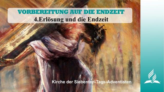 4.ERLÖSUNG UND DIE ENDZEIT – VORBEREITUNG AUF DIE ENDZEIT | Pastor Mag. Kurt Piesslinger
