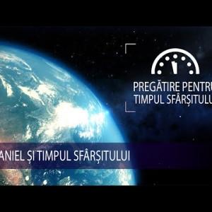 2 – Daniel și timpul sfârșitului | Pregătire pentru Timpul Sfârșitului
