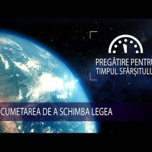 6 – Încumetarea de a schimba Legea | Pregătire pentru Timpul Sfârșitului