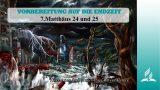 7.MATTHÄUS 24 UND 25 – VORBEREITUNG AUF DIE ENDZEIT | Pastor Mag. Kurt Piesslinger