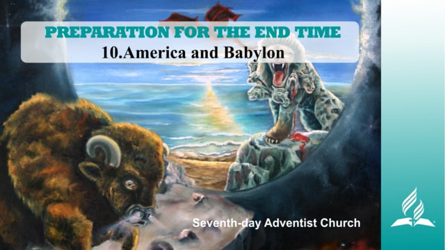 10.AMERICA AND BABYLON – PREPARATION FOR THE END TIME | Pastor Kurt Piesslinger, M.A.