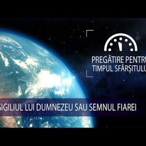 11 – Sigiliul lui Dumnezeu sau semnul fiarei | Pregătire pentru Timpul Sfârșitului