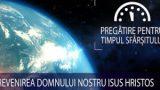 13 – Revenirea Domnului nostru Isus Hristos | Pregătire pentru Timpul Sfârșitului