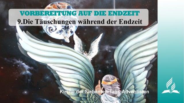 9.DIE TÄUSCHUNGEN WÄHREND DER ENDZEIT – VORBEREITUNG AUF DIE ENDZEIT   Pastor Mag. Kurt Piesslinger
