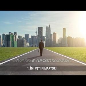 1 – Îmi veți fi martori | Faptele Apostolilor