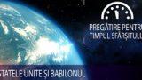 10 – Statele Unite și Babilonul | Pregătire pentru Timpul Sfârșitului