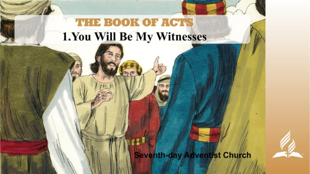 1.YOU WILL BE MY WITNESSES – THE BOOK OF ACTS | Pastor Kurt Piesslinger, M.A.