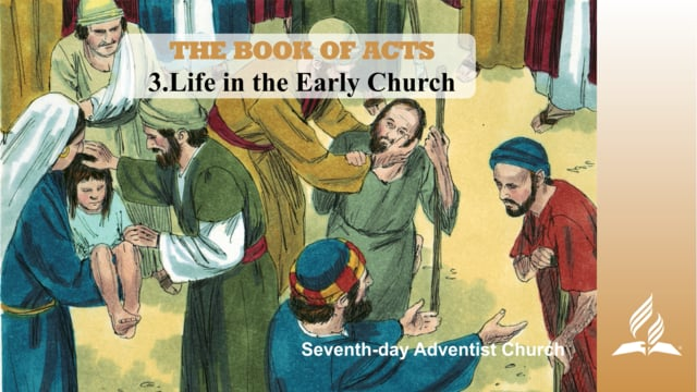 3.LIFE IN THE EARLY CHURCH – THE BOOK OF ACTS | Pastor Kurt Piesslinger, M.A.