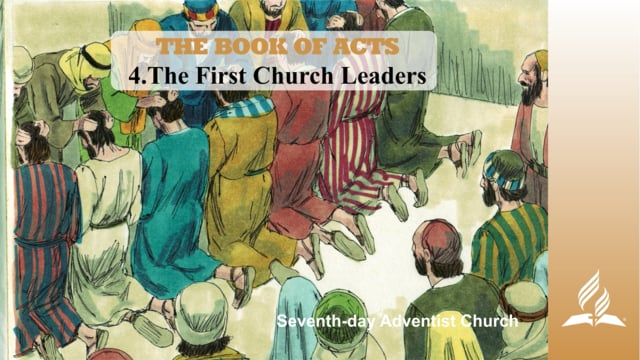 4.THE FIRST CHURCH LEADERS – THE BOOK OF ACTS | Pastor Kurt Piesslinger, M.A.