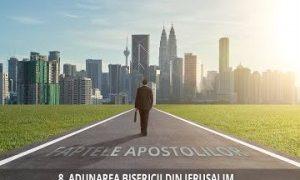 8 – Adunarea bisericii din Ierusalim | Faptele Apostolilor