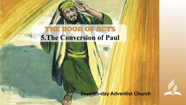 5.THE CONVERSION OF PAUL – THE BOOK OF ACTS | Pastor Kurt Piesslinger, M.A.
