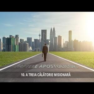 10 – A treia călătorie misionară | Faptele Apostolilor