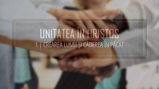 1 – Crearea lumii și căderea în păcat   Unitatea în Hristos