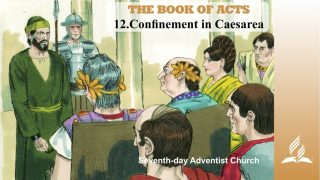 12.CONFINEMENT IN CAESAREA – THE BOOK OF ACTS | Pastor Kurt Piesslinger, M.A.