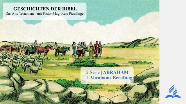 GESCHICHTEN DER BIBEL: 2.1 Abrahams Berufung – ABRAHAM   Pastor Mag. Kurt Piesslinger