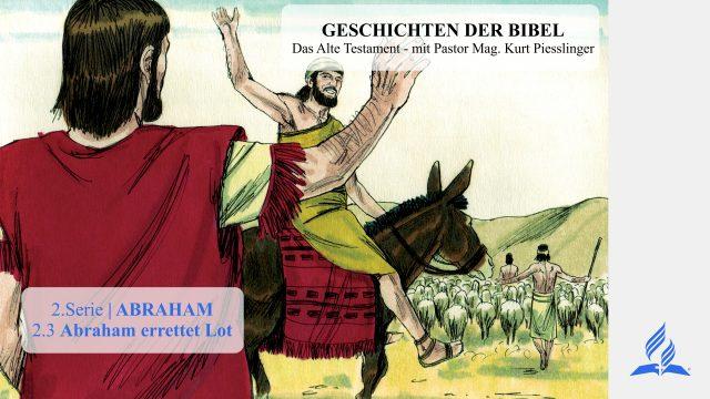 GESCHICHTEN DER BIBEL: 2.3 Abraham errettet Lot – 2.ABRAHAM   Pastor Mag. Kurt Piesslinger