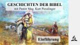 GESCHICHTEN DER BIBEL – Einführung | Pastor Mag. Kurt Piesslinger