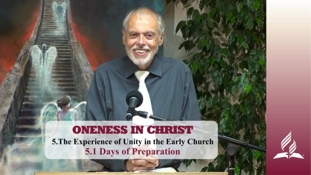 5.1 Days of Preparation – THE EXPERIENCE OF UNITY IN THE EARLY CHURCH | Pastor Kurt Piesslinger, M.A.