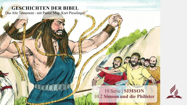 GESCHICHTEN DER BIBEL: 10.2 Simson und die Philister – 10.SIMSON | Pastor Mag. Kurt Piesslinger