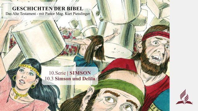 GESCHICHTEN DER BIBEL: 10.3 Simson und Delila – 10.SIMSON | Pastor Mag. Kurt Piesslinger