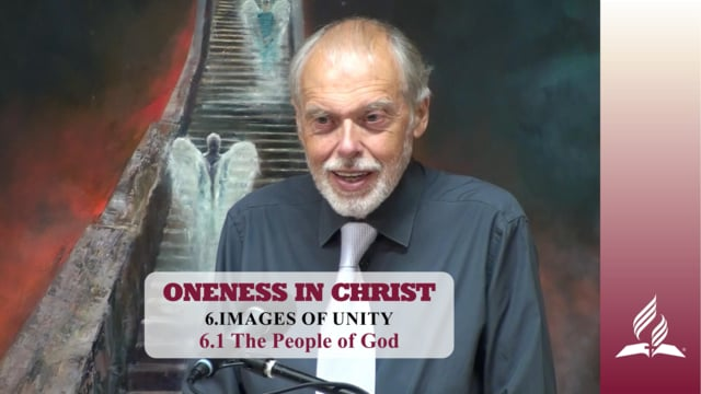 6.1 The People of God – IMAGES OF UNITY | Pastor Kurt Piesslinger, M.A.