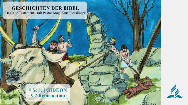 GESCHICHTEN DER BIBEL: 9.2 Reformation – 9.GIDEON | Pastor Mag. Kurt Piesslinger