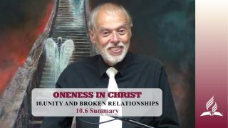 10.6 Summary – UNITY AND BROKEN RELATIONSHIPS | Pastor Kurt Piesslinger, M.A.