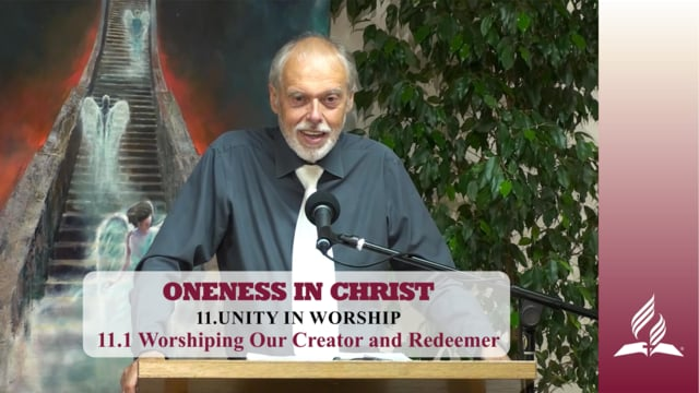 11.1 Worshiping Our Creator and Redeemer – UNITY IN WORSHIP | Pastor Kurt Piesslinger, M.A.