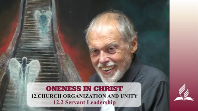 12.2 Servant Leadership – CHURCH ORGANIZATION AND UNITY | Pastor Kurt Piesslinger, M.A.