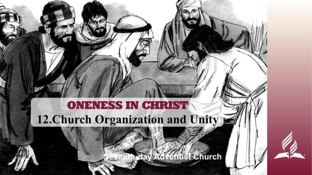 12.CHURCH ORGANIZATION AND UNITY – ONENESS IN CHRIST | Pastor Kurt Piesslinger, M.A.