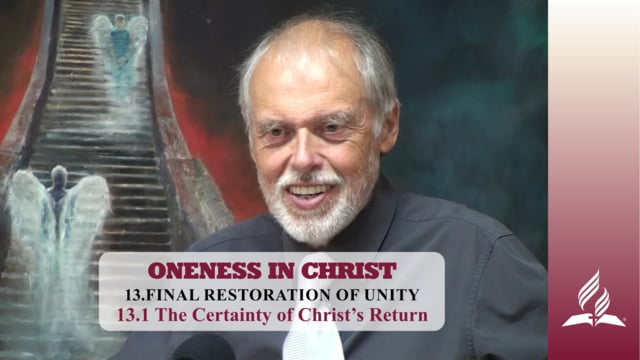 13.1 The Certainty of Christ's Return – FINAL RESTORATION OF UNITY | Pastor Kurt Piesslinger, M.A.