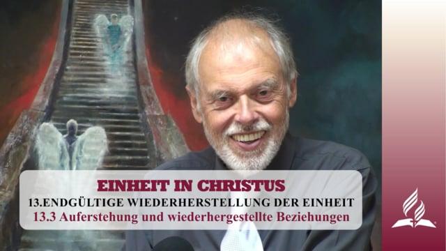 13.3 Auferstehung und wiederhergestellte Beziehungen – ENDGÜLTIGE WIEDERHERSTELLUNG DER EINHEIT | Pastor Mag. Kurt Piesslinger
