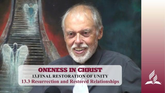 13.3 Resurrection and Restored Relationships – FINAL RESTORATION OF UNITY | Pastor Kurt Piesslinger, M.A.