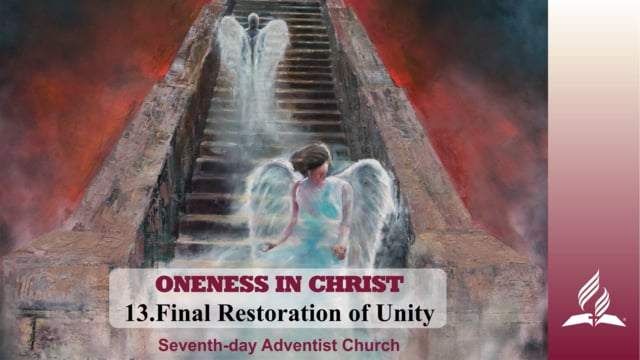 13.FINAL RESTORATION OF UNITY – ONENESS IN CHRIST | Pastor Kurt Piesslinger, M.A.