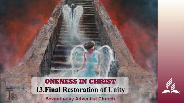 13.FINAL RESTORATION OF UNITY – ONENESS IN CHRIST | Pastor Kurt Piesslinger, M.A.