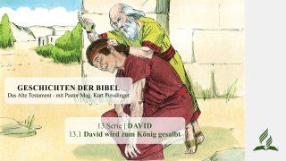 GESCHICHTEN DER BIBEL: 13.1 David wird zum König gesalbt – 13.DAVID | Pastor Mag. Kurt Piesslinger