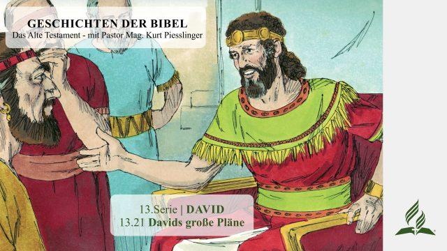 GESCHICHTEN DER BIBEL: 13.21 Davids große Pläne – 13.DAVID | Pastor Mag. Kurt Piesslinger