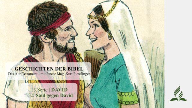GESCHICHTEN DER BIBEL: 13.5 Saul gegen David – 13.DAVID | Pastor Mag. Kurt Piesslinger