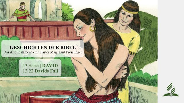 GESCHICHTEN DER BIBEL: 13.22 Davids Fall – 13.DAVID | Pastor Mag. Kurt Piesslinger