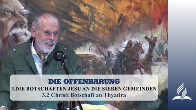 3.2 Christi Botschaft an Thyatira – DIE BOTSCHAFTEN JESU AN DIE SIEBEN GEMEINDEN   Pastor Mag. Kurt Piesslinger