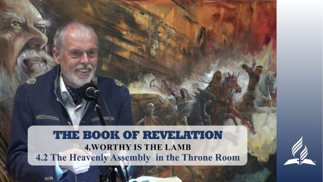4.2 The Heavenly Assembly  in the Throne Room – WORTHY IS THE LAMB | Pastor Kurt Piesslinger, M.A.